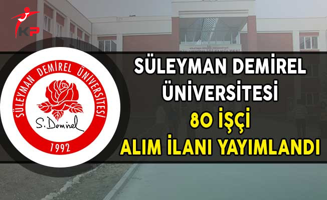 Süleyman Demirel Üniversitesi 80 İşçi Alım İlanı