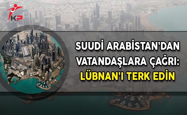 Suudi Arabistan'dan Lübnan'daki Vatandaşlarına Çağrı: Ülkeyi Terk Edin