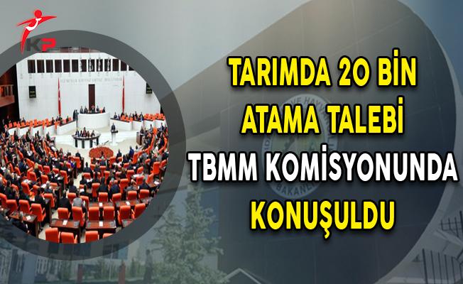 Tarımda 20 Bin Atama Talebi Komisyonda Konuşuldu