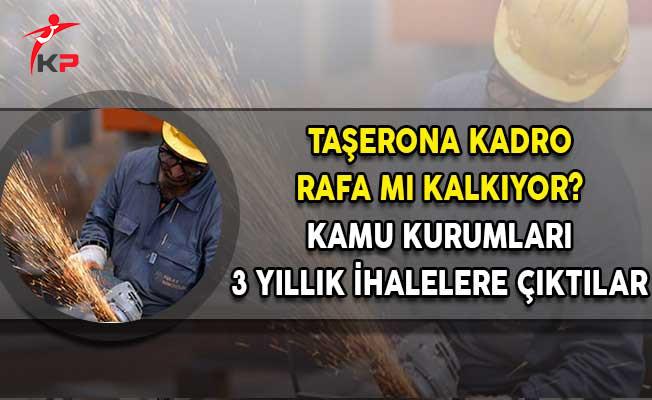Taşerona Kadro Rafa Mı Kaldırılıyor? Hükümet 3 Yıllık İhaleye Çıktı!