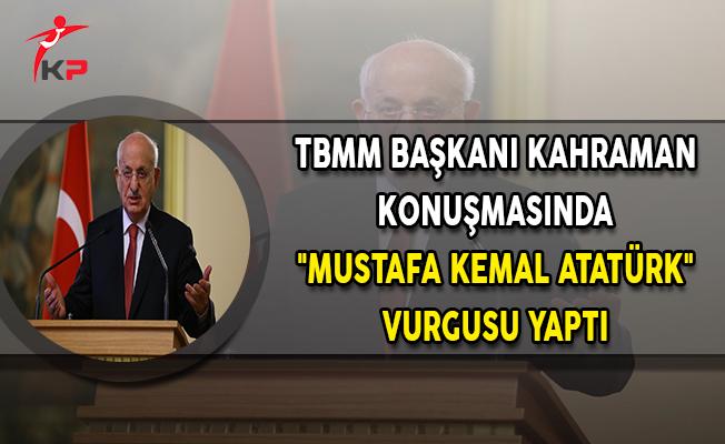 """TBMM Başkanı Kahraman Konuşmasında """"Mustafa Kemal Atatürk"""" Vurgusu Yaptı"""