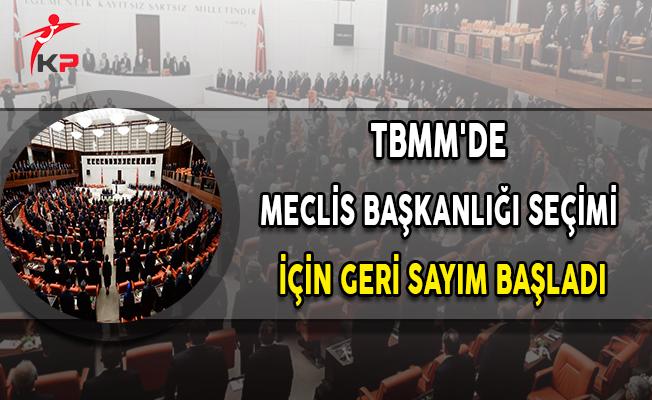 TBMM'de Meclis Başkanlığı Seçimi İçin Geri Sayım Başladı
