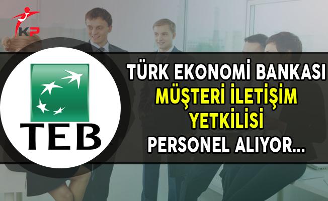 TEB Müşteri İletişim Yetkilisi Personel Alımı Yapıyor