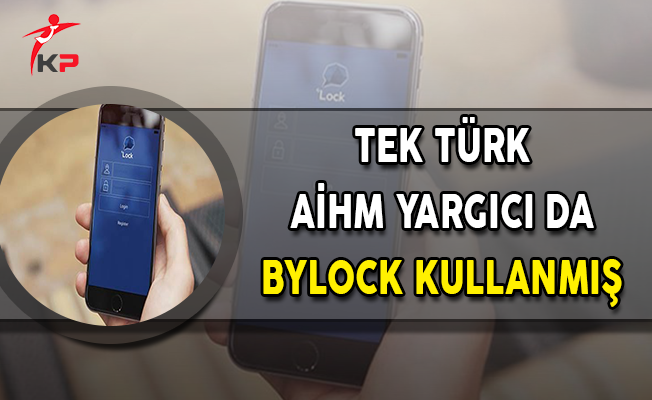 Tek Türk AİHM Yargıcı da ByLock Kullanmış