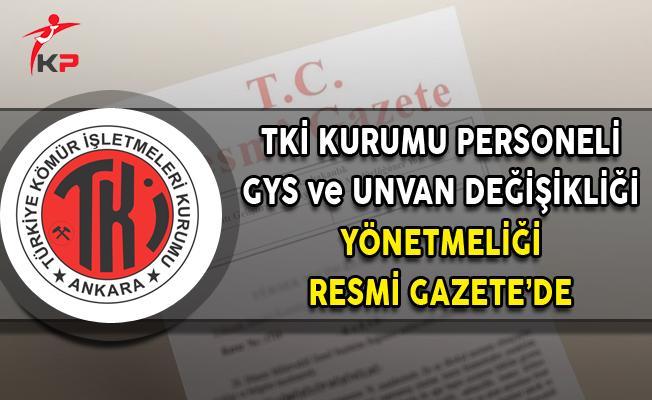 TKİ Personelinin GYS ve Unvan Değişikliği Yönetmeliği Resmi Gazete'de Yayımlandı