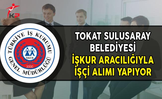 Tokat Sulusaray Belediye Başkanlığı İşkur Aracılığıyla İşçi Alımı Yapıyor