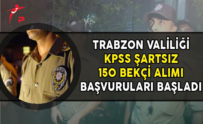 Trabzon Valiliği KPSS Şartsız 150 Bekçi Alımı Başvuruları Başladı