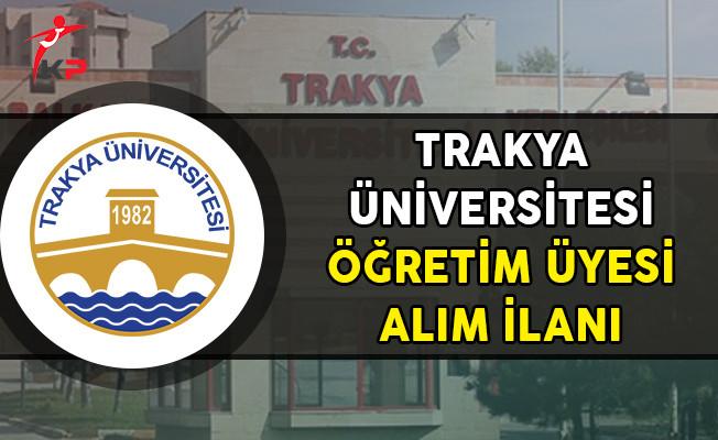 Trakya Üniversitesi 51 Öğretim Üyesi Alımı Yapıyor