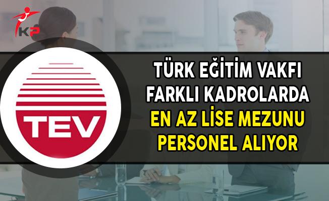 Türk Eğitim Vakfı (TEV) En Az Lise Mezunu Personel Alımları Yapıyor