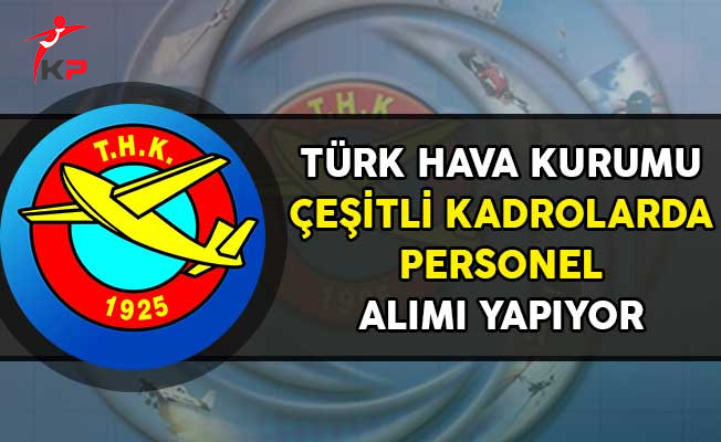 Türk Hava Kurumu (THK) Çeşitli Kadrolarda Personel Alımı Yapıyor