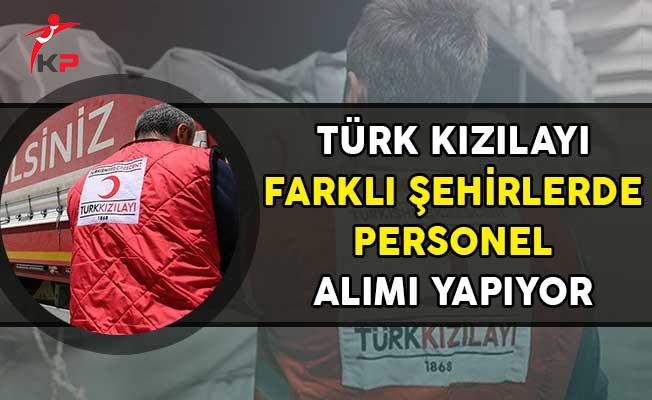 Türk Kızılayı Farklı Şehirlerde Personel Alımı Yapıyor! (Kimler Başvurabilir?)