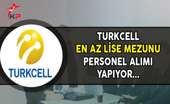 Turkcell En Az Lise Mezunu Personel Alımı Yapıyor