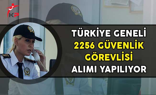 Türkiye Geneli 2256 Güvenlik Görevlisi Alım İlanı Yayımlandı