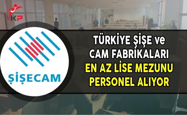 Türkiye Şişe ve Cam Fabrikaları Türkiye Genelinde En Az Lise Mezunu Personel Alıyor