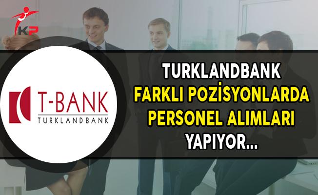 Turklandbank (T-Bank) Farklı Pozisyonlarda Personel Alımı Yapıyor