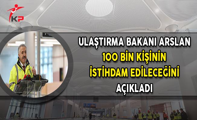 Ulaştırma Bakanı Arslan 100 Bin Kişinin İstihdam Edileceğini Açıkladı