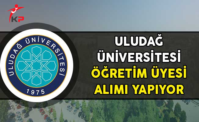 Uludağ Üniversitesi Öğretim Üyesi Alım İlanı Yayımladı