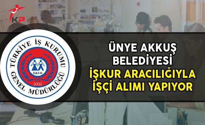 Ünye Akkuş Belediye Başkanlığı İşkur Aracılığıyla İşçi Alımı Yapıyor