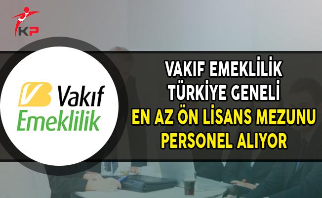 Vakıf Emeklilik Türkiye Genelinde Personel Alımları Yapıyor