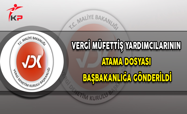 Vergi Müfettiş Yardımcılarının Atama Dosyası Başbakanlığa Gönderildi