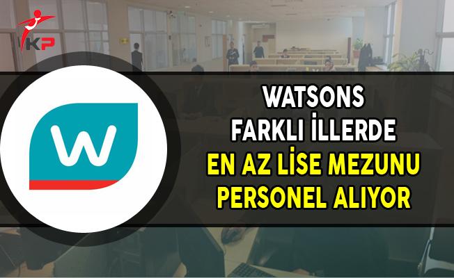 Watsons En Az Lise Mezunu Personel Alımları Yapıyor