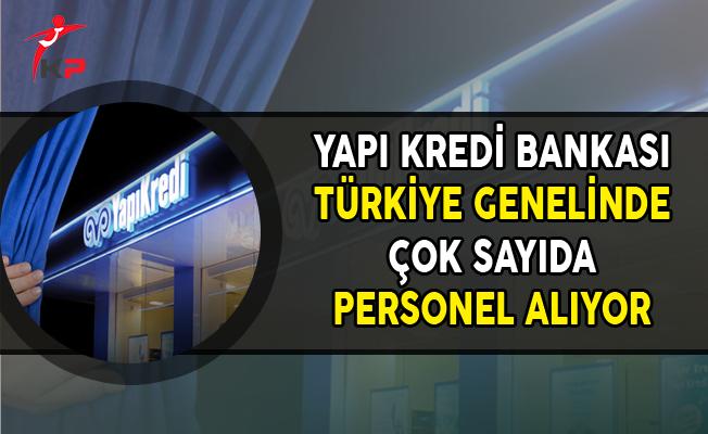 Yapı Kredi Bankası Türkiye Geneli Çok Sayıda Personel Alımı Yapıyor