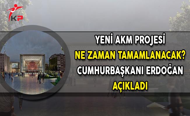 Yeni AKM Projesi Ne Zaman Tamamlanacak? Cumhurbaşkanı Erdoğan Açıkladı