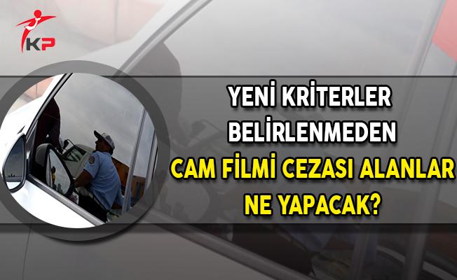 Yeni Kriterler Belirlenmeden Cam Filmi Cezası Alanlar Ne Yapacak?