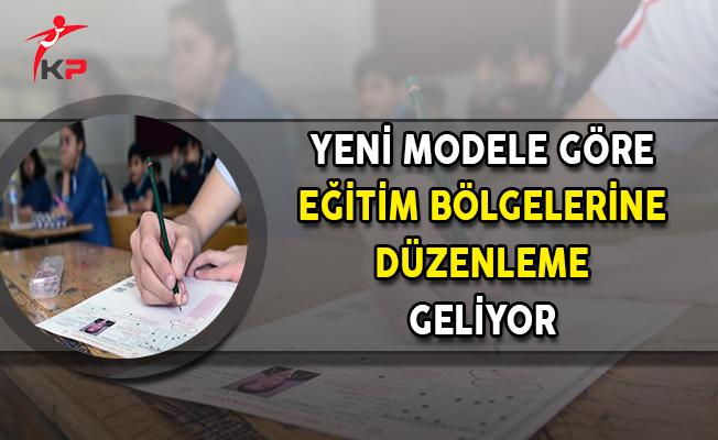 Yeni Modele Göre Eğitim Bölgelerine Düzenleme Geliyor