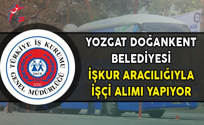 Yozgat Doğankent Belediyesi İşkur Aracılığıyla İşçi Alımı Yapıyor