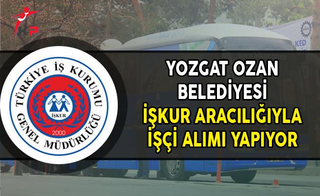 Yozgat Ozan Belediyesi İşkur Aracılığıyla İşçi Alımı Yapıyor
