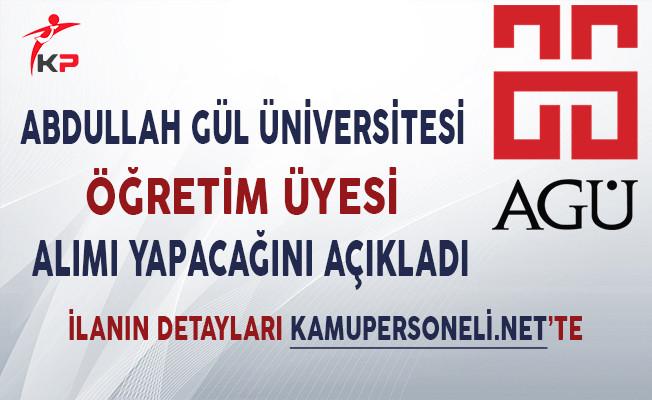 Abdullah Gül Üniversitesi Öğretim Üyesi Alacağını Açıkladı!