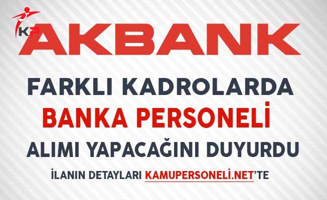 Akbank Farklı Kadrolarda Banka Personeli Alımı Yapacağını Duyurdu