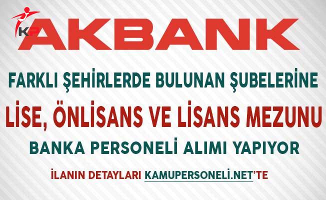 Akbank Lise Önlisans ve Lisans Mezunu Banka Personeli Alıyor!