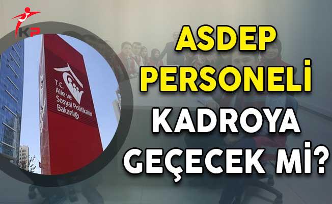 ASDEP Personeli Kadroya Geçecek Mi?