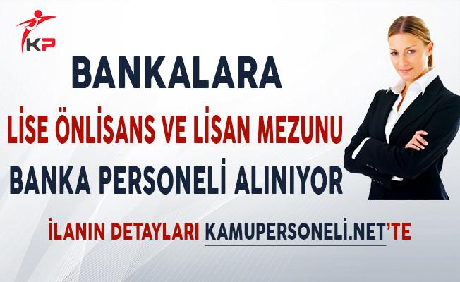 Bankalara Lise Önlisans ve Lisans Mezunu Personel Alımı Yapılıyor!