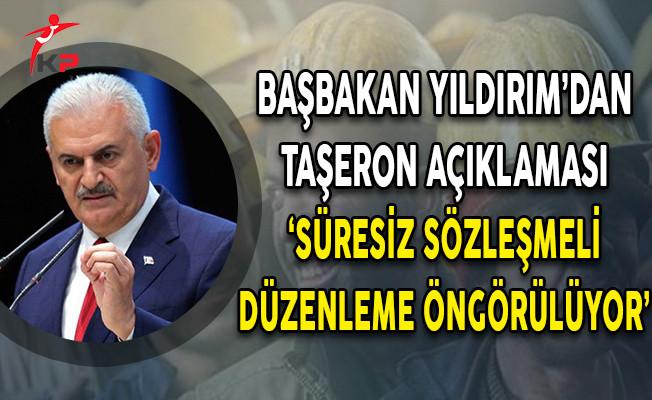 Başbakan Binali Yıldırım Taşeron Açıklaması! 'Süresiz Sözleşmeli Düzenleme Öngörülüyor'