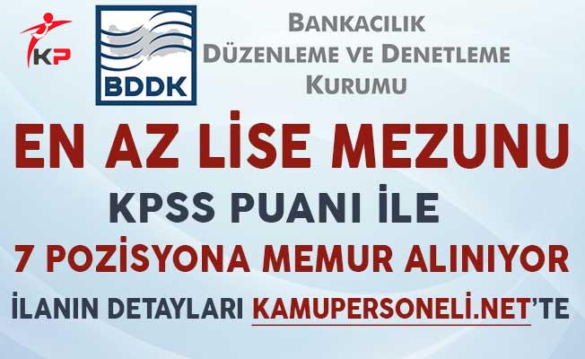 BDDK 7 Pozisyonu İçin KPSS Puanı İle En Az Lise Mezunu Personel Alıyor
