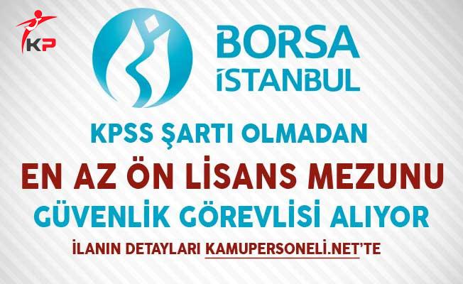 Borsa İstanbul En Az Ön Lisans Mezunu Güvenlik Görevlisi Alıyor