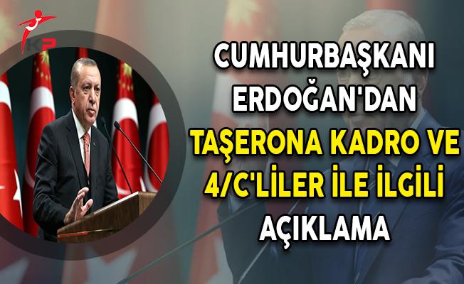 Cumhurbaşkanı Erdoğan'dan Taşerona Kadro ve 4/C'liler İle İlgili Açıklama