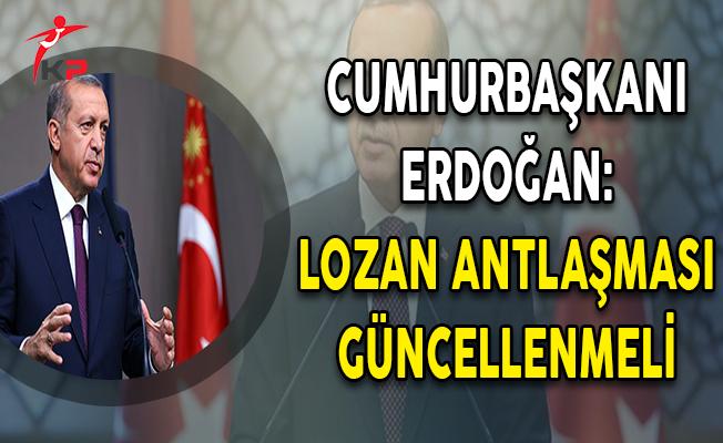 Cumhurbaşkanı Erdoğan: Lozan Anlaşması Güncellenmeli!