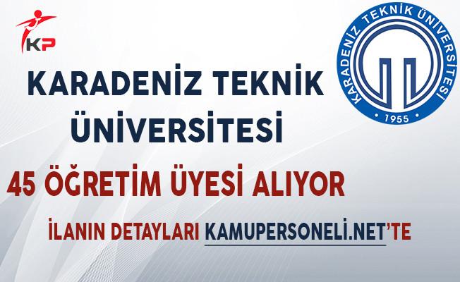 Karadeniz Teknik Üniversitesi 45 Öğretim Üyesi Alıyor!