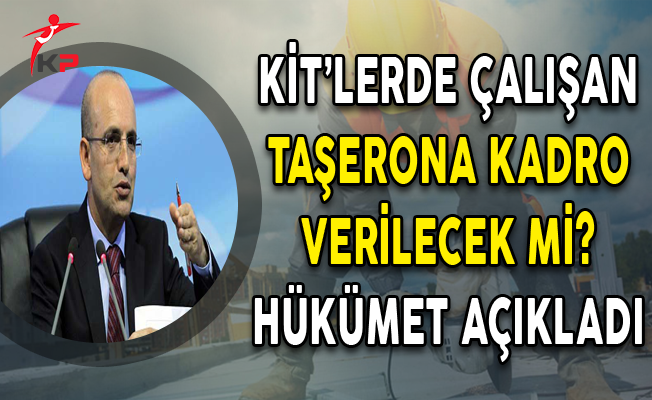 KİT'lerde Çalışan Taşerona Kadro Verilecek mi? Hükümet Açıkladı