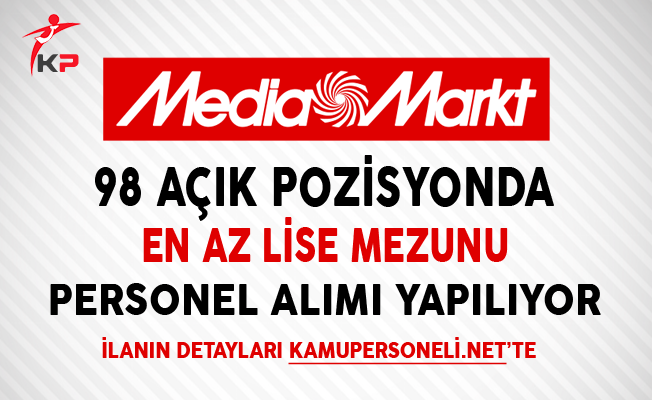 Media Markt 98 Açık Pozisyonda En Az Lise Mezunu Personel Alıyor
