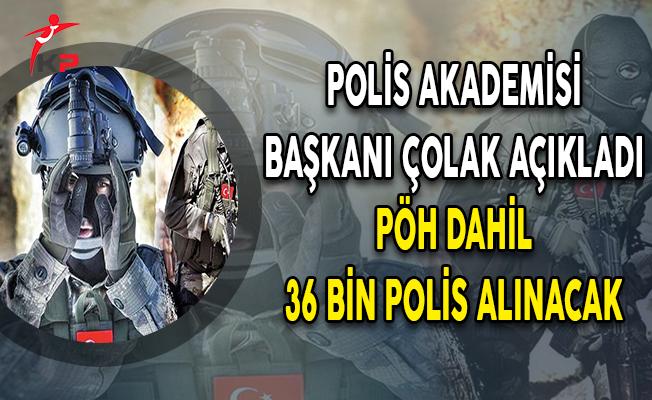 Polis Akademisi Başkanı Çolak Açıkladı: PÖH Dahil 36 Bin Polis Alınacak