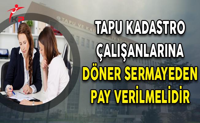 Tapu Kadastro Çalışanlarına Döner Sermayeden Pay Verilmelidir
