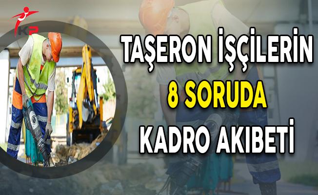 Taşeron İşçilerin 8 Soruda Kadro Akıbeti