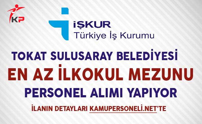 Tokat Sulusaray Belediyesi En Az İlkokul Mezunu İşçi Alım İlanı