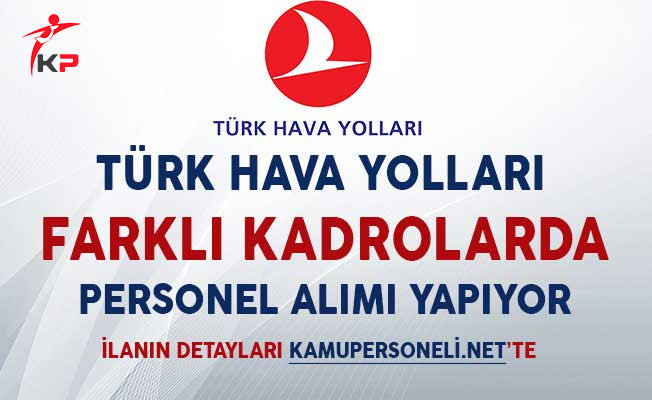 Türk Hava Yolları (THY) Farklı Kadrolarda Personel Alımı Yapıyor!