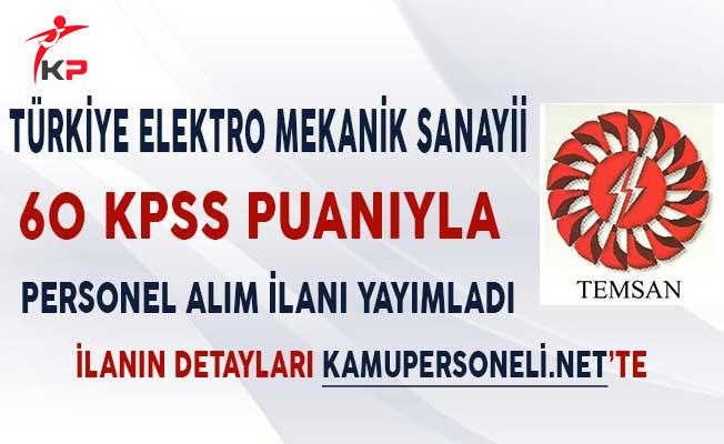 Türkiye Elektro Mekanik Sanayii (TEMSAN) 60 KPSS Puanıyla Personel Alım İlanı Yayımladı